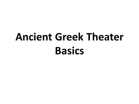 Ancient Greek Theater Basics. Ancient Greek theater 5th-century B.C.E. Athens, dramas were presented during festivals featuring dramatic contests Most.