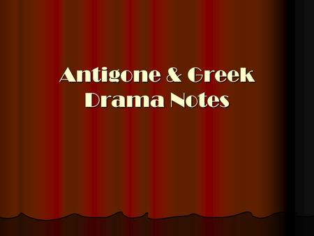 Antigone & Greek Drama Notes. Purpose of Greek Drama Presented at annual religious festivals, honoring Dionysus (god of wine and fertility) Presented.