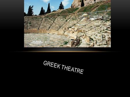GREEK THEATRE. RELIGON AND THEATRE WERE CONNECTED FOR THE GREEKS, THEATRE CELEBRATED THE GOD DIONYSUS Dionysus was the son of Zeus and a mortal, raised.
