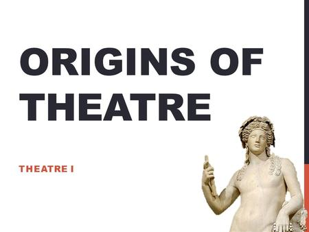 ORIGINS OF THEATRE THEATRE I. GREEK TRAGEDY The Greek tragedy started in the form of dithyrambs. Dithyrambs: choral hymns to the god Dionysus Thespis.