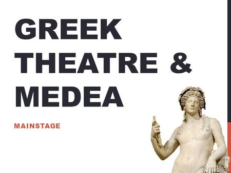 GREEK THEATRE & MEDEA MAINSTAGE. GREEK TRAGEDY The Greek tragedy started in the form of dithyrambs. Dithyrambs: choral hymns to the god Dionysus Thespis.