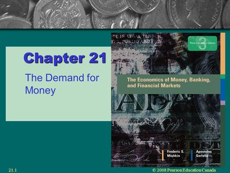 © 2008 Pearson Education Canada21.1 Chapter 21 The Demand for Money.
