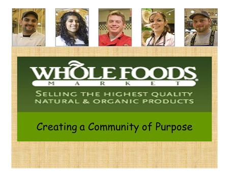 Creating a Community of Purpose. It's a REVOLUTION! Traditional Supermarkets Factory foods Cut-price promotions and coupons Supplier advertising Whole.