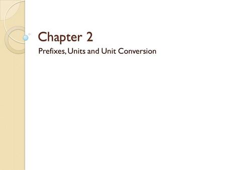 Chapter 2 Prefixes, Units and Unit Conversion. Quick review on exponents.