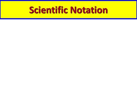 Scientific Notation. Write the following numbers in scientific notation: Ex:3,700,000 km ___________________________ Ex:0.00000000094 g ________________________.