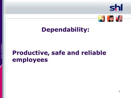 1 PEOPLE PERFORMANCE Dependability: Productive, safe and reliable employees.