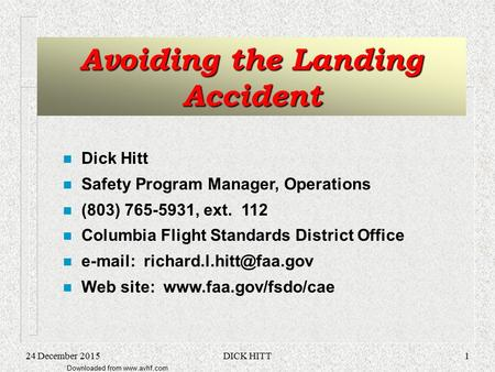 Downloaded from www.avhf.com 24 December 2015DICK HITT1 Avoiding the Landing Accident n Dick Hitt n Safety Program Manager, Operations n (803) 765-5931,
