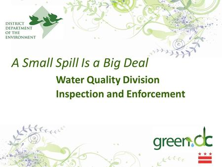 A Small Spill Is a Big Deal Water Quality Division Inspection and Enforcement.