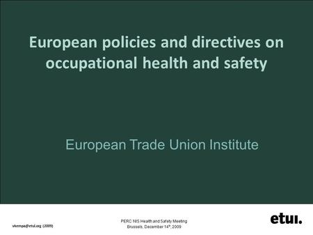 PERC NIS Health and Safety Meeting Brussels, December 14 th, 2009 (2009) European policies and directives on occupational health and safety.