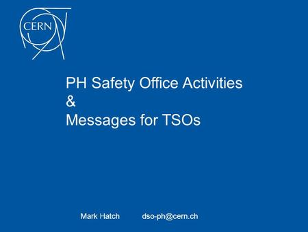 PH Safety Office Activities & Messages for TSOs Mark Hatch