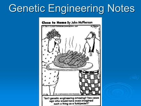 Genetic Engineering Notes. Prior Knowledge 1. What do you know about genetic engineering? Cloning? Selective breeding?