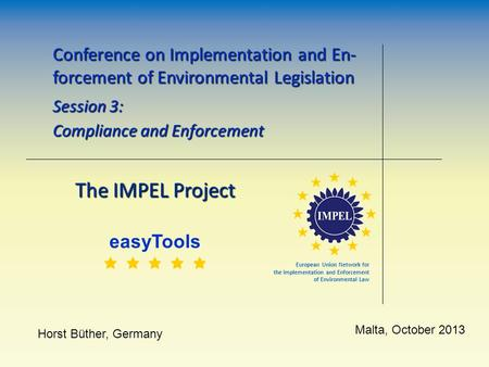 The IMPEL Project easyTools      Conference on Implementation and En- forcement of Environmental Legislation Session 3: Compliance and Enforcement.