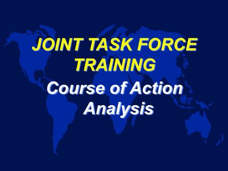 JOINT TASK FORCE TRAINING Course of Action Analysis.