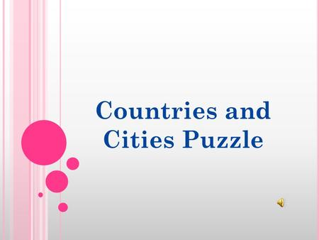 Countries and Cities Puzzle. F ILL IN THE SQUARES AND READ A PROVERB. The capital of Sweden. This city is often called the capital of the world. The capital.