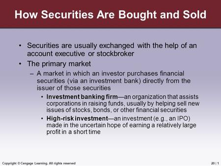 Copyright © Cengage Learning. All rights reserved How Securities Are Bought and Sold Securities are usually exchanged with the help of an account executive.