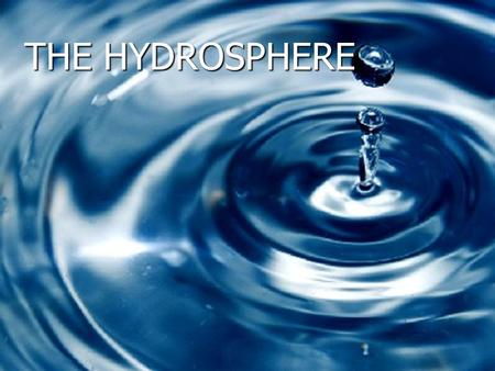 THE HYDROSPHERE. Do you konw……..? Where can we find water in our planet? Where can we find water in our planet? How is sea water different to water in.