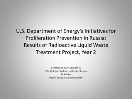 U.S. Department of Energy's Initiatives for Proliferation Prevention in Russia: Results of Radioactive Liquid Waste Treatment Project, Year 2 Y. Pokhitonov,