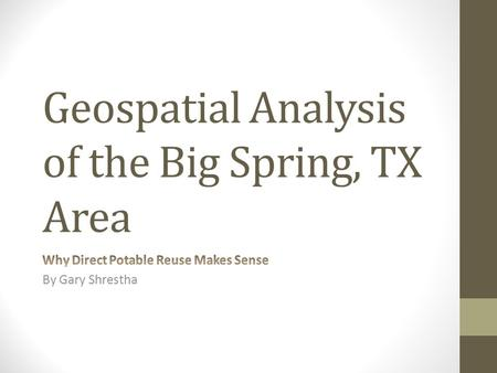 Geospatial Analysis of the Big Spring, TX Area. Types of Wastewater Reuse Non-Potable Reuse Watering lawns Industrial cooling Indirect Potable Reuse Aquifer.