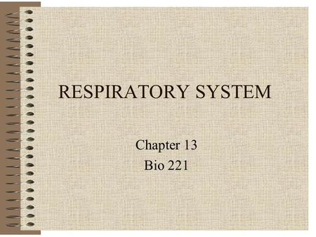 RESPIRATORY SYSTEM Chapter 13 Bio 221. RESPIRATORY SYSTEM FUNCTIONS Gas Exchange (pick-up O 2, eliminate CO 2 ) Filter, Warm & Humidify Air Protection.