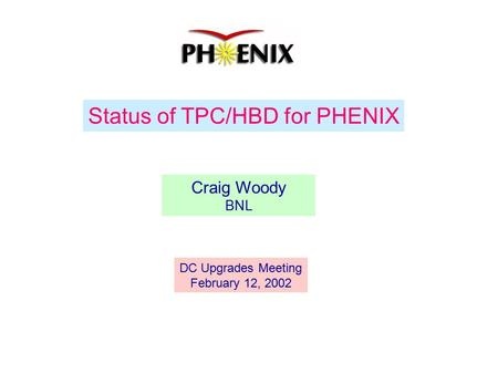Status of TPC/HBD for PHENIX Craig Woody BNL DC Upgrades Meeting February 12, 2002.