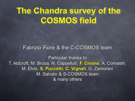 The Chandra survey of the COSMOS field Fabrizio Fiore & the C-COSMOS team Particular thanks to T. Aldcroft, M. Brusa, N. Cappelluti, F. Civano, A. Comastri,