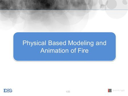 Physical Based Modeling and Animation of Fire 1/25.