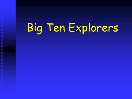 Big Ten Explorers. ? Sailed west to Indies Sailed west to Indies Landed on the Bahamas Landed on the Bahamas Sailed for Spain (King Ferdinand and Queen.