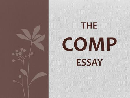 "THE COMP ESSAY. WHAT IS IT? ""In Part C students are asked to answer a comparative question that will focus on broad issues or themes in world history."