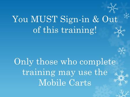 You MUST Sign-in & Out of this training! Only those who complete training may use the Mobile Carts.