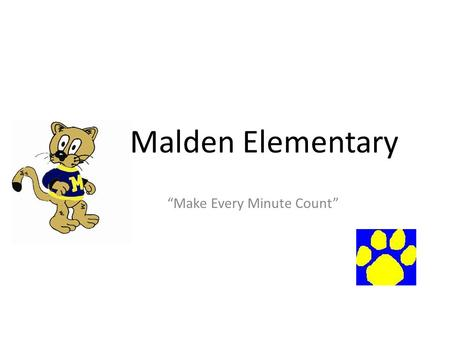 "Malden Elementary ""Make Every Minute Count"". Goals 1.All students will show incremental progress towards achieving mastery in reading/language arts (3%)."