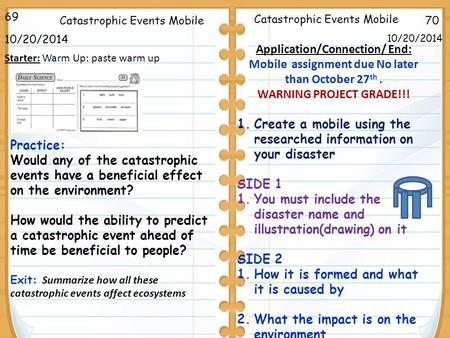 70Catastrophic Events Mobile 10/20/2014 69 10/20/2014 Starter: Warm Up: paste warm up Application/Connection/ End: Mobile assignment due No later than.