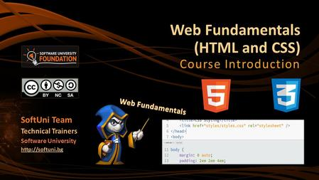 Web Fundamentals (HTML and CSS) Course Introduction SoftUni Team Technical Trainers Software University
