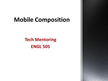 Mobile Composition Tech Mentoring ENGL 505. Common mobile devices  Smartphones  PDAs (Personal Digital Assistant)  Tablets  Handheld game consoles.