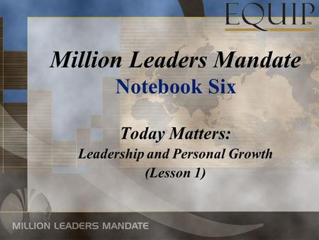 Today Matters: Leadership and Personal Growth (Lesson 1) Million Leaders Mandate Notebook Six.