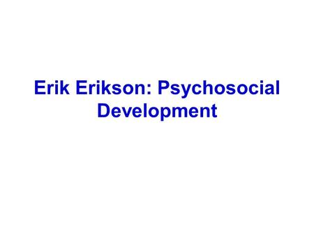 Erik Erikson: Psychosocial Development. I. Erik Erikson A. A student of Sigmund Freud (had pictures of Freud's kid in his wallet). B. Modernized Freud's.