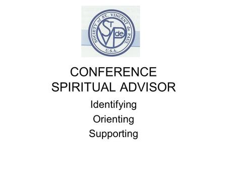CONFERENCE SPIRITUAL ADVISOR Identifying Orienting Supporting.