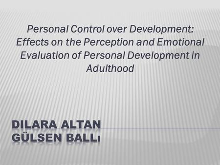 Personal Control over Development: Effects on the Perception and Emotional Evaluation of Personal Development in Adulthood.