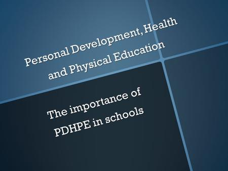 Personal Development, Health and Physical Education The importance of PDHPE in schools.