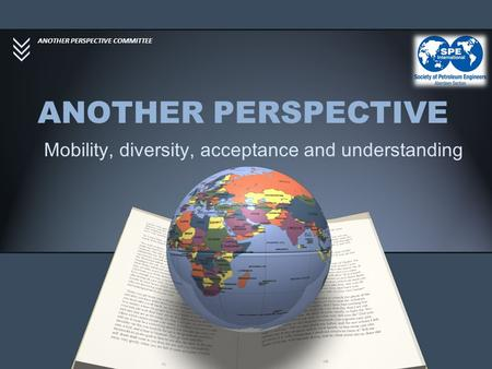 ANOTHER PERSPECTIVE Mobility, diversity, acceptance and understanding ANOTHER PERSPECTIVE COMMITTEE.