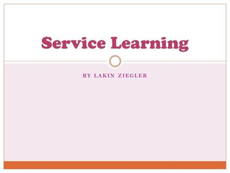 BY LAKIN ZIEGLER Service Learning. Service-Learning is a teaching and learning strategy that integrates meaningful community service with instruction.