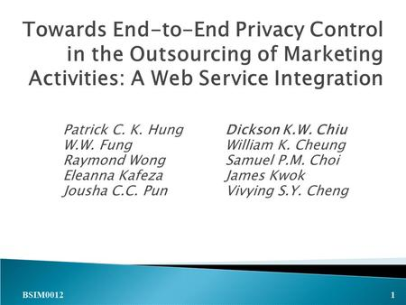 Towards End-to-End Privacy Control in the Outsourcing of Marketing Activities: A Web Service Integration Patrick C. K. HungDickson K.W. Chiu W.W. FungWilliam.
