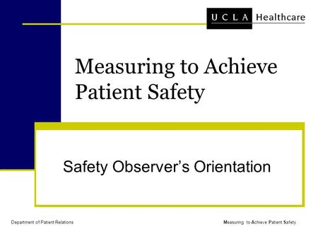 Department of Patient RelationsMeasuring to Achieve Patient Safety Safety Observer's Orientation.
