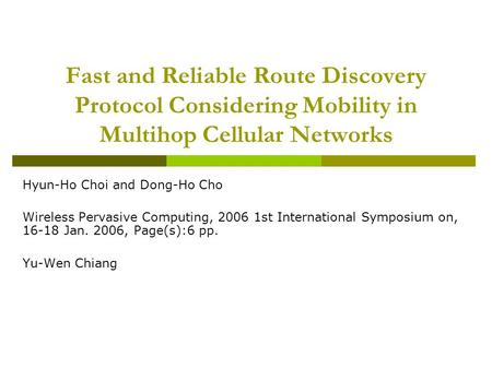 Fast and Reliable Route Discovery Protocol Considering Mobility in Multihop Cellular Networks Hyun-Ho Choi and Dong-Ho Cho Wireless Pervasive Computing,