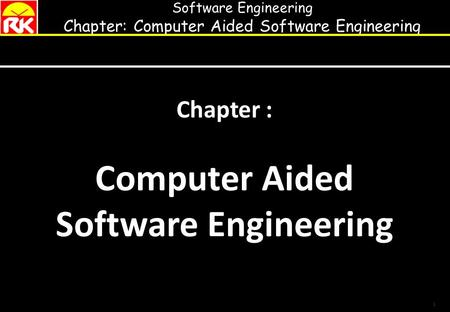 Software Engineering Chapter: Computer Aided Software Engineering 1 Chapter : Computer Aided Software Engineering.