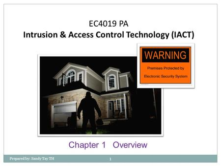 EC4019 PA Intrusion & Access Control Technology (IACT) Prepared by: Sandy Tay TH 1 Chapter 1Overview.