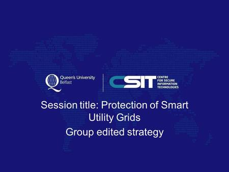 Session title: Protection of Smart Utility Grids Group edited strategy.