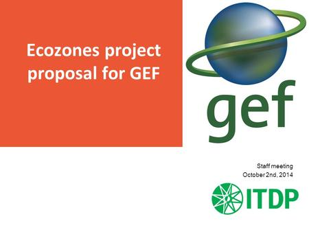 > Ecozones project proposal for GEF Staff meeting October 2nd, 2014.