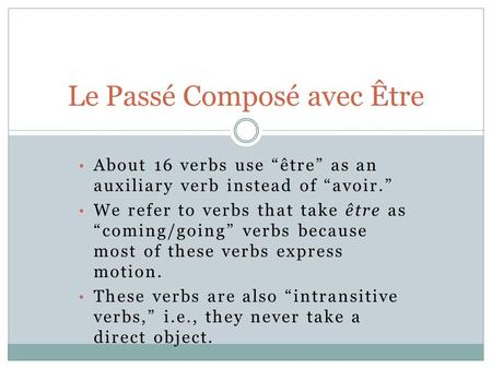 "About 16 verbs use ""être"" as an auxiliary verb instead of ""avoir."" We refer to verbs that take être as ""coming/going"" verbs because most of these verbs."