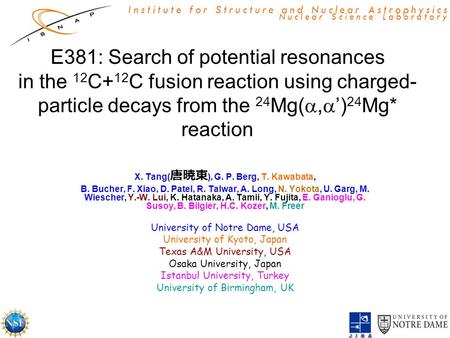 Institute for Structure and Nuclear Astrophysics Nuclear Science Laboratory E381: Search of potential resonances in the 12 C+ 12 C fusion reaction using.
