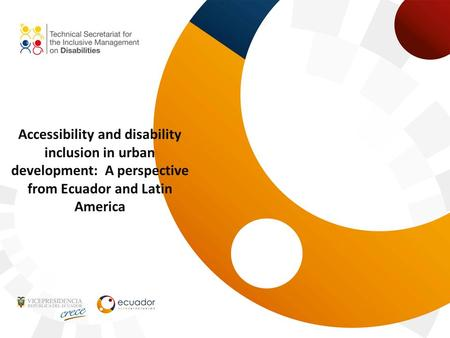 Accessibility and disability inclusion in urban development: A perspective from Ecuador and Latin America.